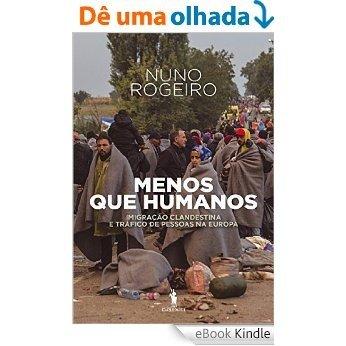 Menos Que Humanos: Imigração Clandestina e Tráfico de Pessoas na Europa [eBook Kindle]