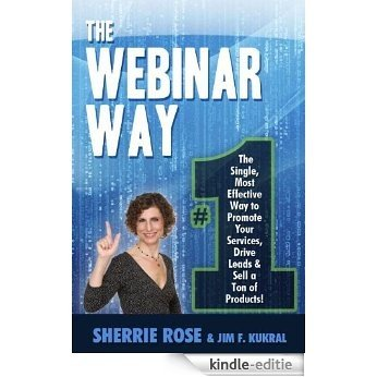 The Webinar Way - The Single, Most Effective Way to Promote your Services, Drive Leads & Sell a Ton of Products (English Edition) [Kindle-editie]