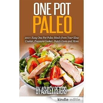 One Pot Paleo: 200+ Easy One Pot Paleo Meals from Your Slow Cooker, Pressure Cooker, Dutch Oven and More (English Edition) [Kindle-editie]
