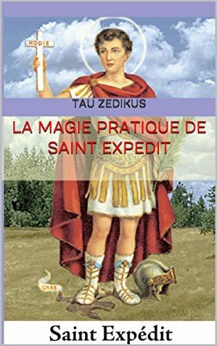 La Magie Pratique de Saint Expedit (French Edition)