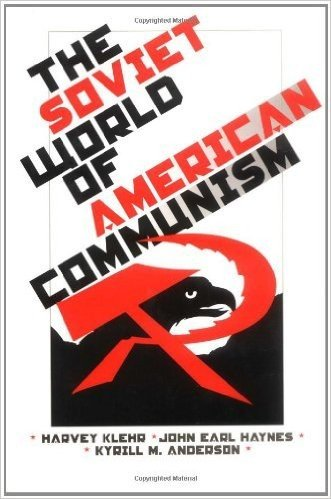 The Soviet World of American Communism (Annals of Communism Series)