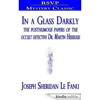 In a Glass Darkly (The posthumous papers of the occult detective Dr. Martin Hesselius) (English Edition) [Kindle-editie]