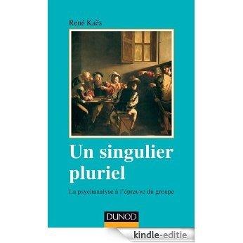 Un singulier pluriel - 2e éd. : La psychanalyse à l'épreuve du groupe (Psychismes) (French Edition) [Print Replica] [Kindle-editie]