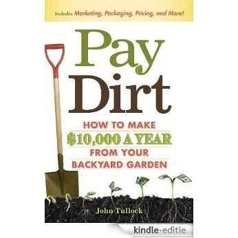 Pay Dirt: How To Make $10,000 a Year From Your Backyard Garden [Kindle-editie]