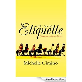 Cell Phone Etiquette: Observations from a Mom (English Edition) [Kindle-editie]