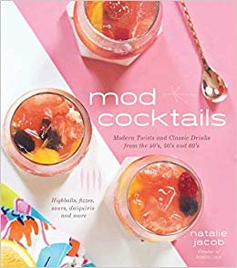 Mod Cocktails: Modern Takes on Classic Recipes from the 40's, 50's and 60's