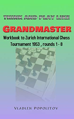 Think and play like Grandmaster: Workbook to Zurich International Chess Tournament 1953, rounds 1-8 (English Edition)
