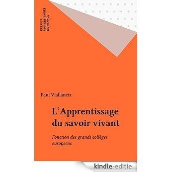 L'Apprentissage du savoir vivant: Fonction des grands collèges européens [Kindle-editie]