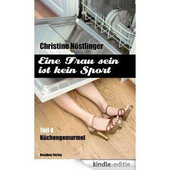 Küchengemurmel: Eine Frau sein ist kein Sport Teil 4 (German Edition) [Kindle-editie]
