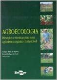 Agroecologia. Princípios e Técnicas Para Uma Agricultura Orgânica Sustentável