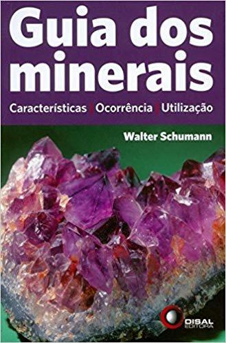 Guia dos Minerais. Características, Ocorrência e Utilização: Características, Ocorrência, Utilização