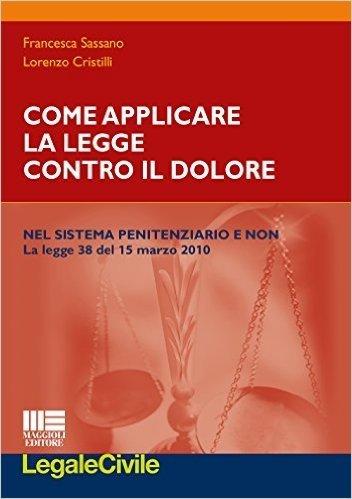 Come applicare la legge contro il dolore nel sistema penitenziario e non. La legge 38 del 15 marzo 2010