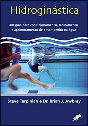 Hidroginástica: um Guia Para Condicionamento, Treinamento e Aprimoramento de Desempenho na água