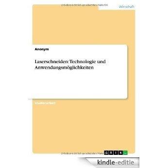 Laserschneiden: Technologie und Anwendungsmöglichkeiten [Kindle-editie]
