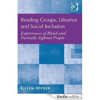 Reading Groups, Libraries and Social Inclusion: Experiences of Blind and Partially Sighted People [Kindle-editie]