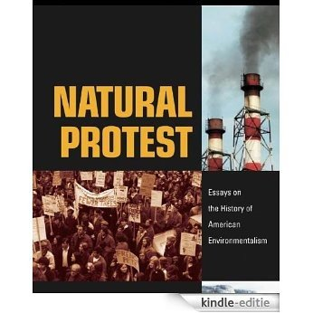 Natural Protest: Essays on the History of American Environmentalism (New Directions in American History) [Kindle-editie]