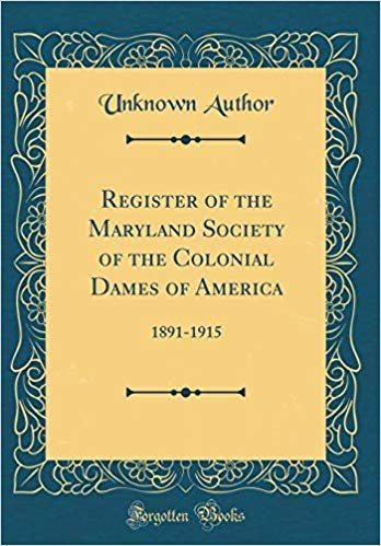 Register of the Maryland Society of the Colonial Dames of America: 1891-1915 (Classic Reprint)