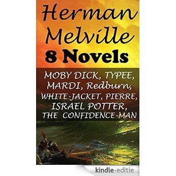 Herman Melville: 8 Novels- MOBY DICK, TYPEE, MARDI, Redburn, WHITE-JACKET, PIERRE, ISRAEL POTTER, THE  CONFIDENCE-MAN (English Edition) [Kindle-editie]