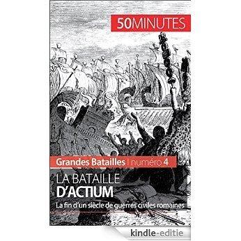 La bataille d'Actium: La fin d'un siècle de guerres civiles romaines (Grandes Batailles t. 4) (French Edition) [Kindle-editie]