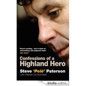 Confessions of a Highland Hero: Steve 'Pele' Paterson [Kindle-editie]