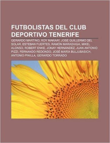 Futbolistas del Club Deportivo Tenerife: Gerardo Martino, Roy Makaay, Jose Guillermo del Solar, Esteban Fuertes, Ramon Maradiaga, Mikel Alonso