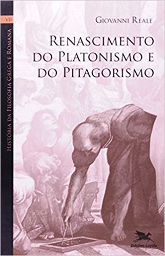 História da filosofia grega e romana - Volume VII: Renascimento do platonismo e do pitagorismo