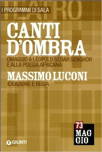 Canti d'ombra: Massimo Luconi. Omaggio a Léopold Sédar Senghor e alla poesia africana