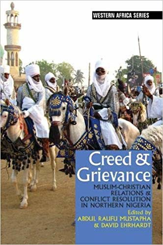 Creed & Grievance: Muslim-Christian Relations & Conflict Resolution in Northern Nigeria (Western Africa Series)