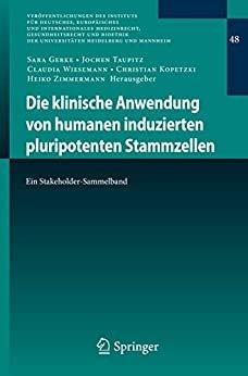 Die klinische Anwendung von humanen induzierten pluripotenten Stammzellen: Ein Stakeholder-Sammelband (Veröffentlichungen des Instituts für Deutsches, ... Heidelberg und Mannheim 48) (German Edition)