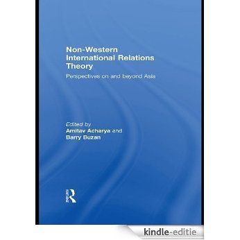 Non-Western International Relations Theory: Perspectives On and Beyond Asia (Politics in Asia) [Kindle-editie]