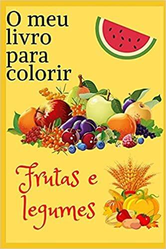 O meu livro para colorir frutas e legumes: Livro para colorir