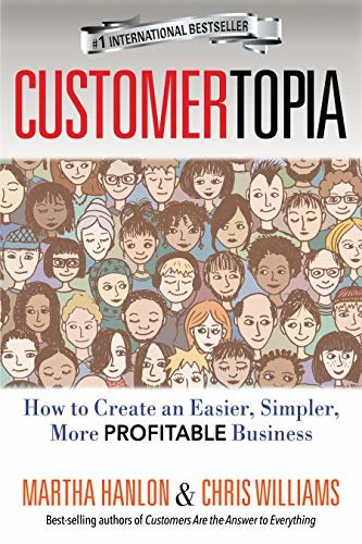 CUSTOMERTOPIA: How To Create An Easier, Simpler, More Profitable Business (English Edition)