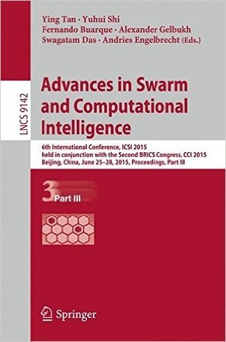 Advances in Swarm and Computational Intelligence: 6th International Conference, ICSI 2015 held in conjunction with the Second BRICS Congress, CCI 2015, Beijing, China, June 25-28, 2015, Proceedings, Part III (Lecture Notes in Computer Science)
