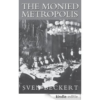 The Monied Metropolis: New York City and the Consolidation of the American Bourgeoisie, 1850-1896 [Kindle-editie]