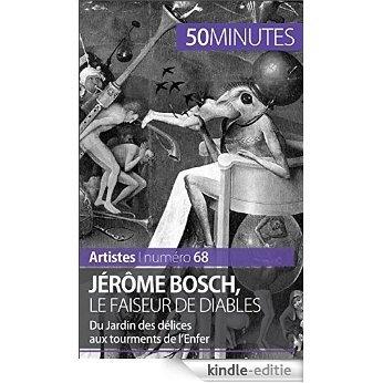 Jérôme Bosch, le faiseur de diables: Du Jardin des délices aux tourments de l'Enfer (Artistes t. 68) (French Edition) [Kindle-editie]