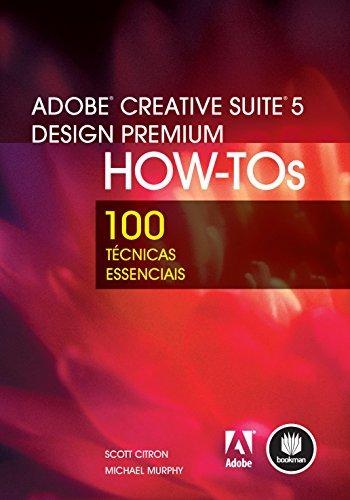 Adobe Creative Suite 5 Design Premium How-Tos: 100 técnicas essenciais