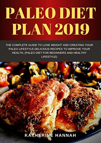 Paleo diet plan 2019: The Complete Guide to Lose Weight and Creating Your Paleo Lifestyle-Delicious Recipes to Improve Your Health, (Paleo Diet for Beginners and healthy lifestyle) (English Edition)