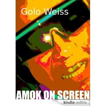 AMOK ON SCREEN (German Edition) [Kindle-editie]