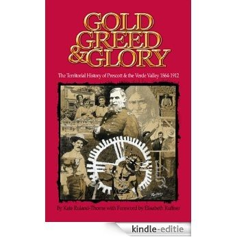 Gold, Greed and Glory: The Territorial History of Prescott and the Verde Valley 1864-1912 (English Edition) [Kindle-editie]