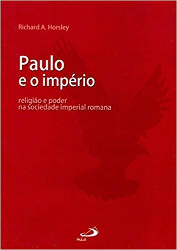 Paulo e o Império: Religião e Poder na Sociedade Imperial Romana