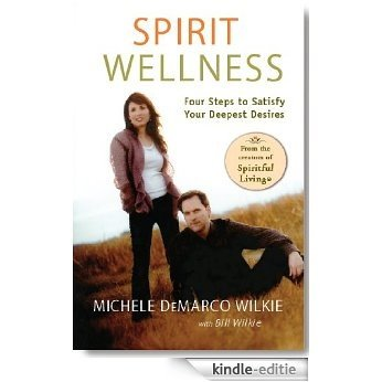 Spirit Wellness: Four Steps to Satisfy Your Deepest Desires (English Edition) [Kindle-editie]