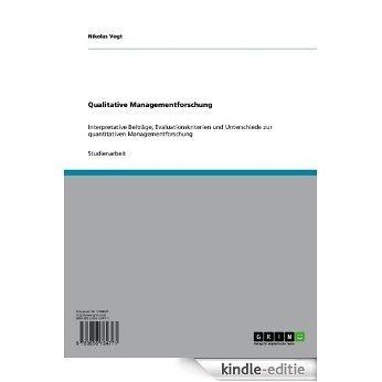 Qualitative Managementforschung: Interpretative Beiträge, Evaluationskriterien und Unterschiede zur quantitativen Managementforschung [Kindle-editie]