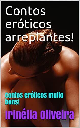 Contos eróticos arrepiantes!: Contos eróticos muito bons!