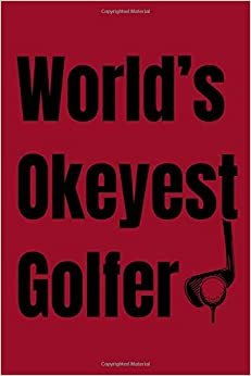 Worlds okayest golfer notebook: funny golf lined journal 6*9 100 pages
