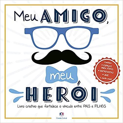Meu amigo, meu herói: Livro criativo que fortalece o vínculo entre pais e filhos