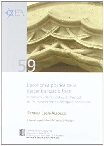 economia política de la descentralització fiscal. Introducció de la política en l'estudi de les transferències intergovernamentals/L'