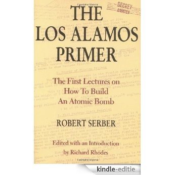The Los Alamos Primer: The First Lectures on How To Build an Atomic Bomb [Kindle-editie]