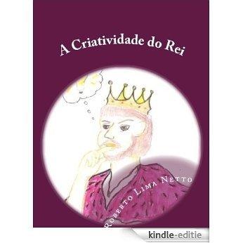 A Criatividade do Rei (Introdução aos Negócios - Empreendedorismo Livro 2) (Portuguese Edition) [Kindle-editie]