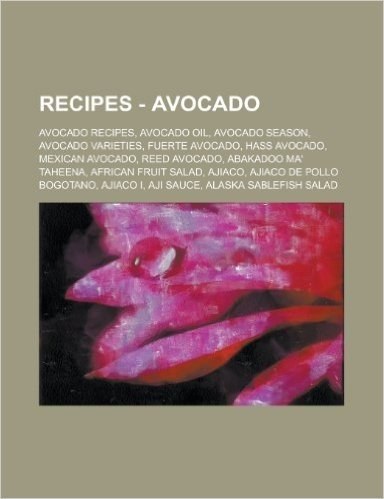 Recipes - Avocado: Avocado Recipes, Avocado Oil, Avocado Season, Avocado Varieties, Fuerte Avocado, Hass Avocado, Mexican Avocado, Reed A