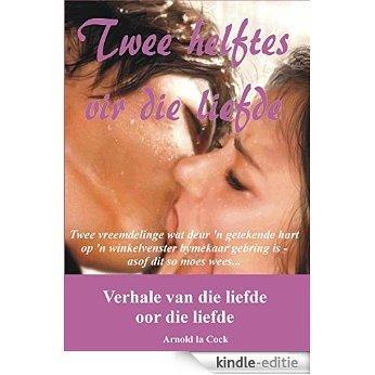 Twee helftes vir die liefde (Afrikaans Edition) [Print Replica] [Kindle-editie]